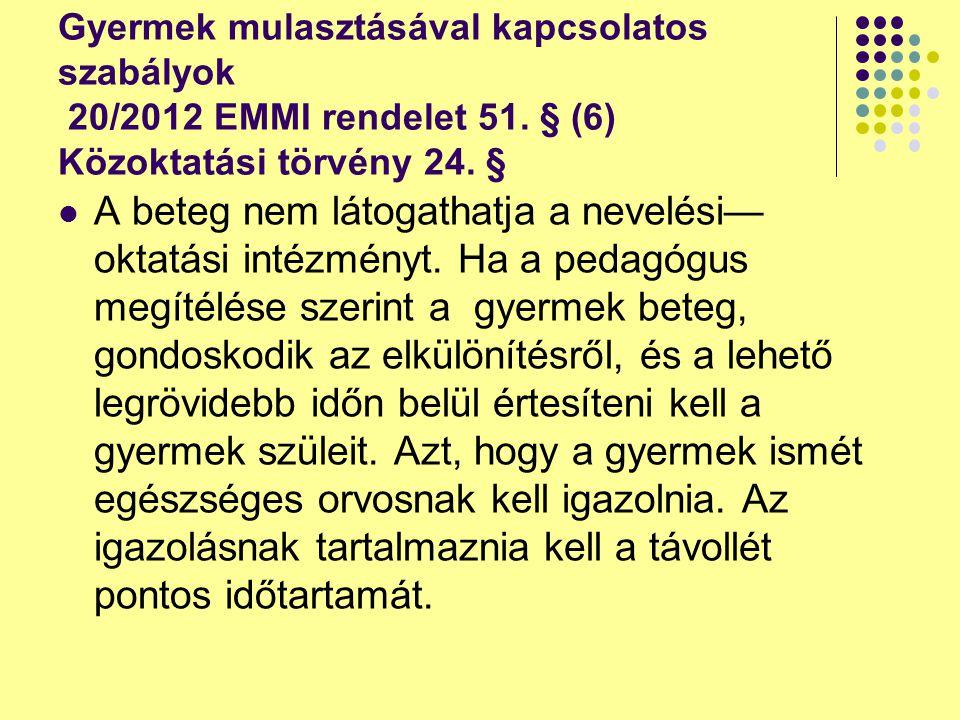 Gyermek mulasztásával kapcsolatos szabályok 20/2012 EMMI rendelet 51. § (6) Közoktatási törvény 24. § A beteg nem látogathatja a nevelési— oktatási in