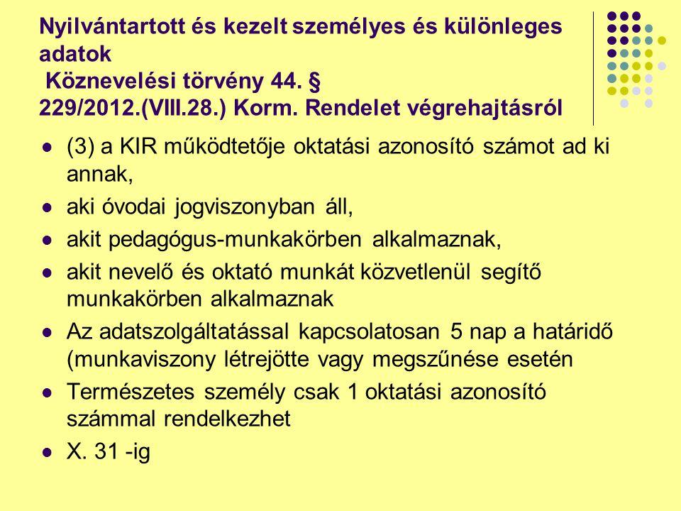 Nyilvántartott és kezelt személyes és különleges adatok Köznevelési törvény 44. § 229/2012.(VIII.28.) Korm. Rendelet végrehajtásról (3) a KIR működtet