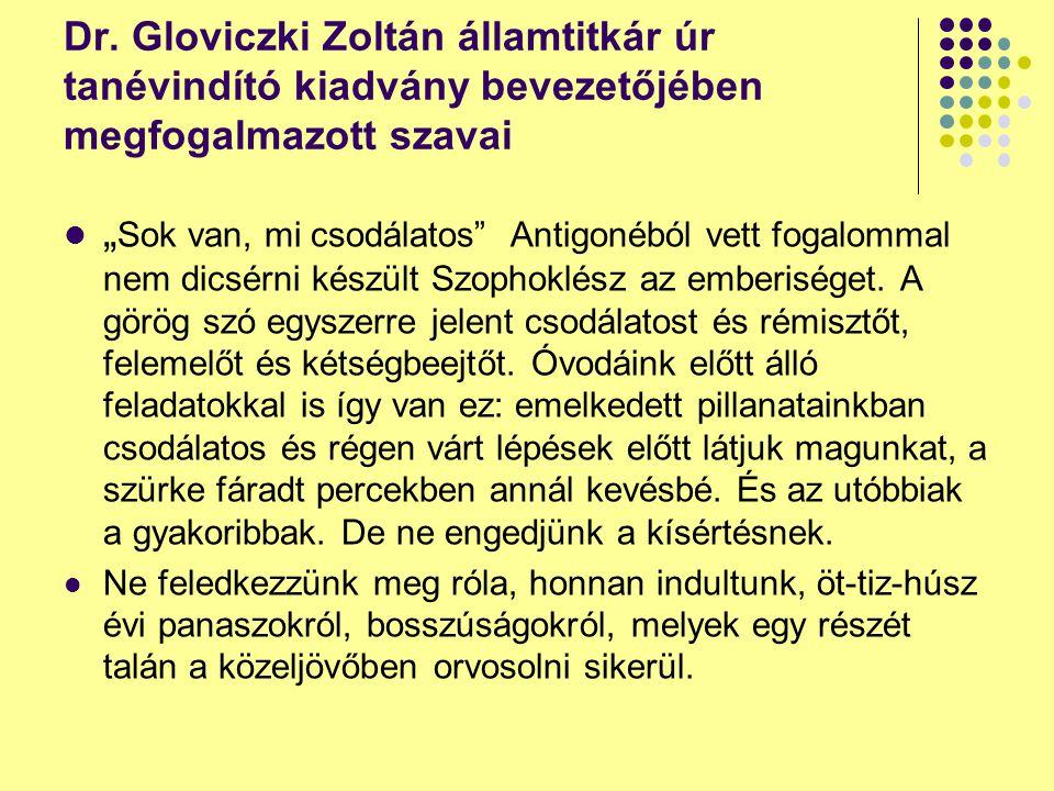 """Dr. Gloviczki Zoltán államtitkár úr tanévindító kiadvány bevezetőjében megfogalmazott szavai """" Sok van, mi csodálatos"""" Antigonéból vett fogalommal nem"""