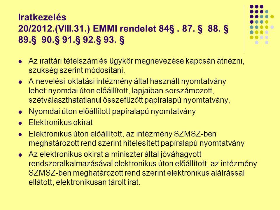 Iratkezelés 20/2012.(VIII.31.) EMMI rendelet 84§. 87. § 88. § 89.§ 90.§ 91.§ 92.§ 93. § Az irattári tételszám és ügykör megnevezése kapcsán átnézni, s