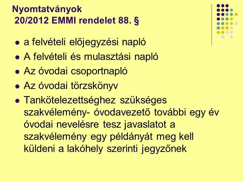 Nyomtatványok 20/2012 EMMI rendelet 88. § a felvételi előjegyzési napló A felvételi és mulasztási napló Az óvodai csoportnapló Az óvodai törzskönyv Ta