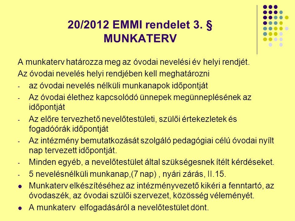 20/2012 EMMI rendelet 3. § MUNKATERV A munkaterv határozza meg az óvodai nevelési év helyi rendjét. Az óvodai nevelés helyi rendjében kell meghatározn