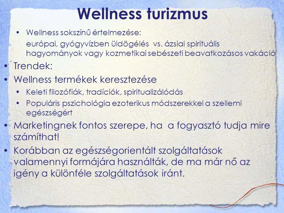 Wellness turizmus Wellness sokszínű értelmezése: európai, gyógyvízben üldögélés vs. ázsiai spirituális hagyományok vagy kozmetikai sebészeti beavatkoz