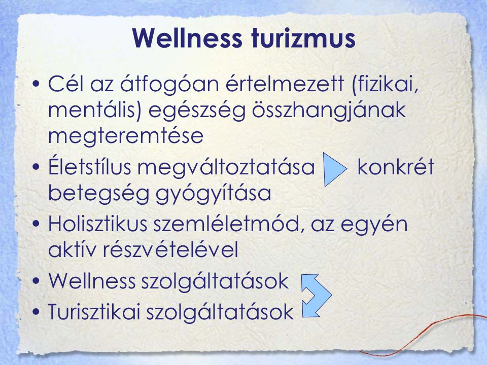 Wellness turizmus Cél az átfogóan értelmezett (fizikai, mentális) egészség összhangjának megteremtése Életstílus megváltoztatása konkrét betegség gyógyítása Holisztikus szemléletmód, az egyén aktív részvételével Wellness szolgáltatások Turisztikai szolgáltatások