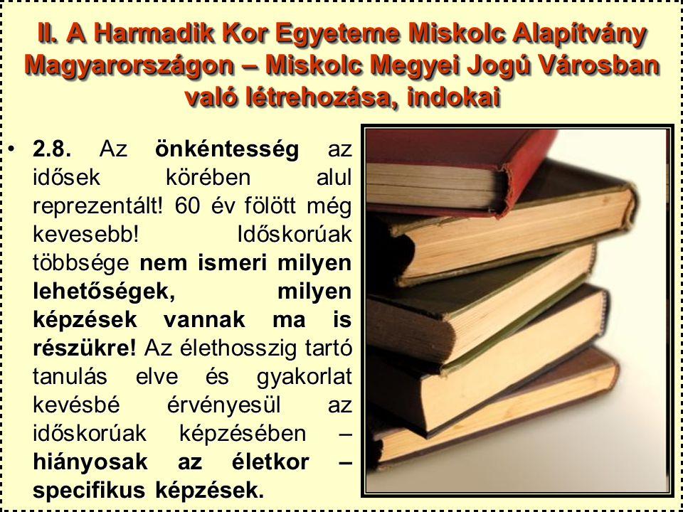 II. A Harmadik Kor Egyeteme Miskolc Alapítvány Magyarországon – Miskolc Megyei Jogú Városban való létrehozása, indokai 2.8. Az önkéntesség az idősek k