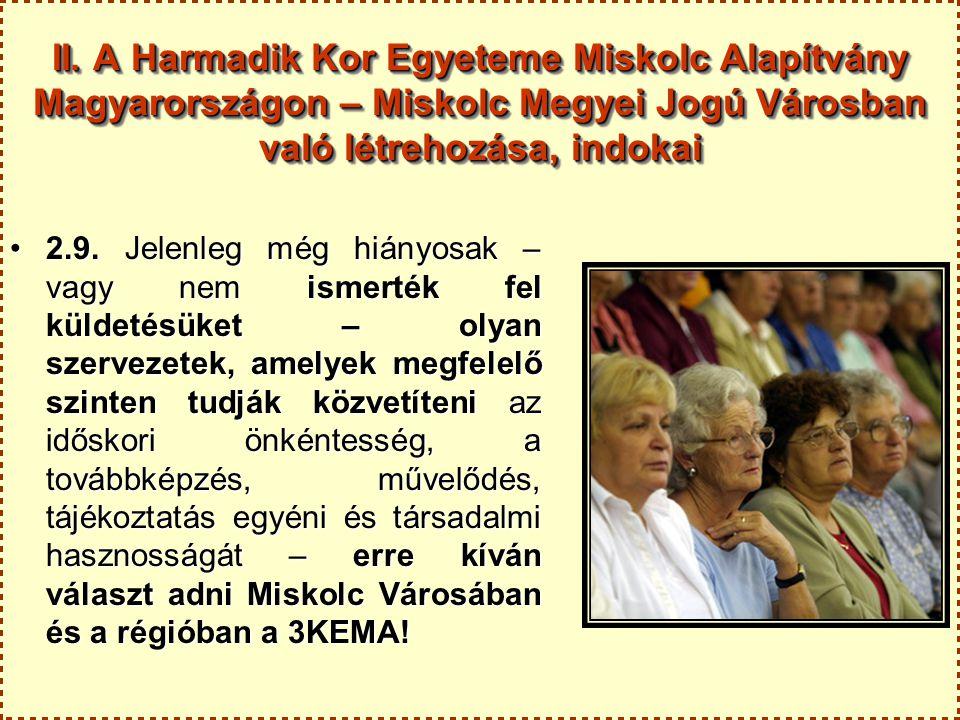 II. A Harmadik Kor Egyeteme Miskolc Alapítvány Magyarországon – Miskolc Megyei Jogú Városban való létrehozása, indokai 2.9. Jelenleg még hiányosak – v