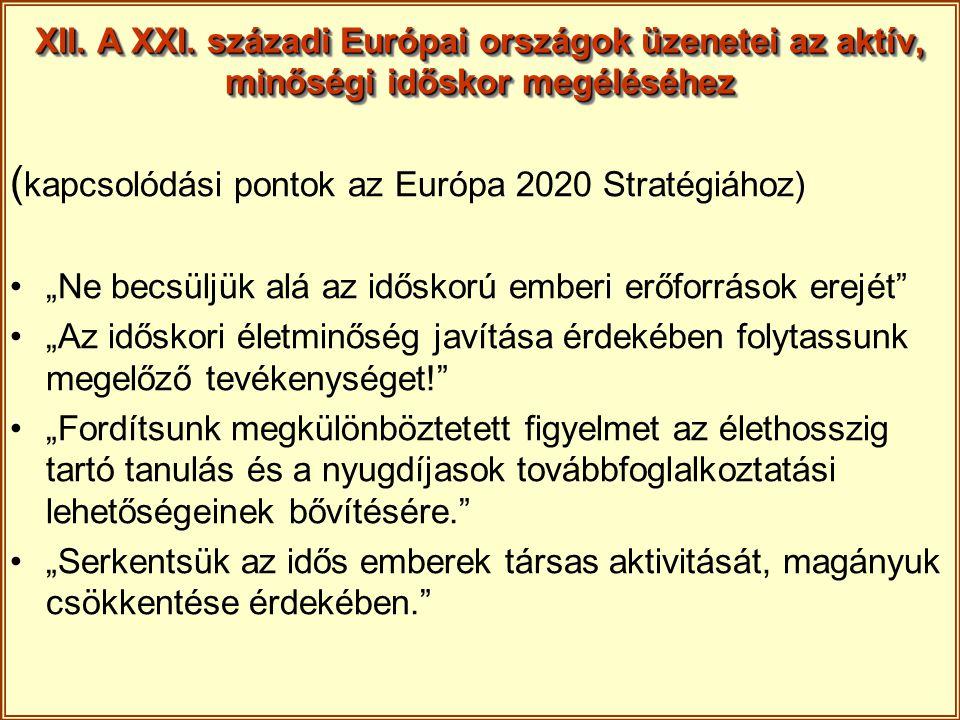 """XII. A XXI. századi Európai országok üzenetei az aktív, minőségi időskor megéléséhez ( kapcsolódási pontok az Európa 2020 Stratégiához) """"Ne becsüljük"""