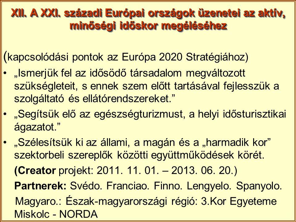 """XII. A XXI. századi Európai országok üzenetei az aktív, minőségi időskor megéléséhez ( kapcsolódási pontok az Európa 2020 Stratégiához) """"Ismerjük fel"""