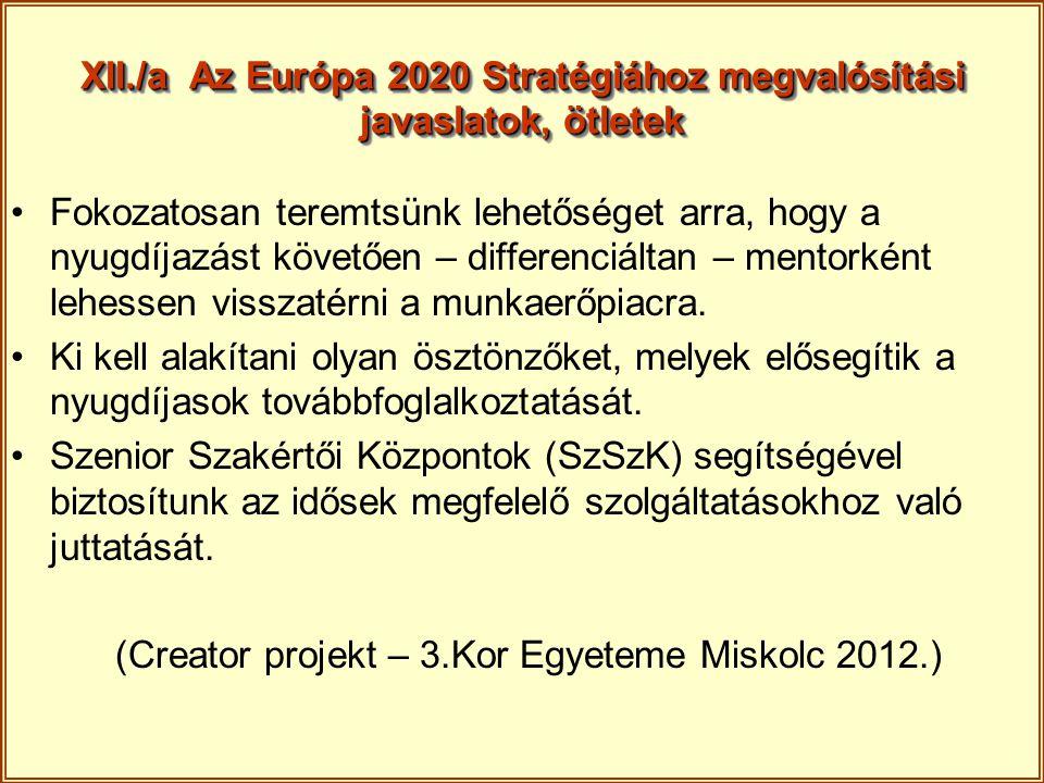 XII./a Az Európa 2020 Stratégiához megvalósítási javaslatok, ötletek Fokozatosan teremtsünk lehetőséget arra, hogy a nyugdíjazást követően – differenc