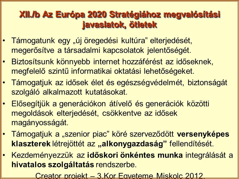 """XII./b Az Európa 2020 Stratégiához megvalósítási javaslatok, ötletek Támogatunk egy """"új öregedési kultúra"""" elterjedését, megerősítve a társadalmi kapc"""