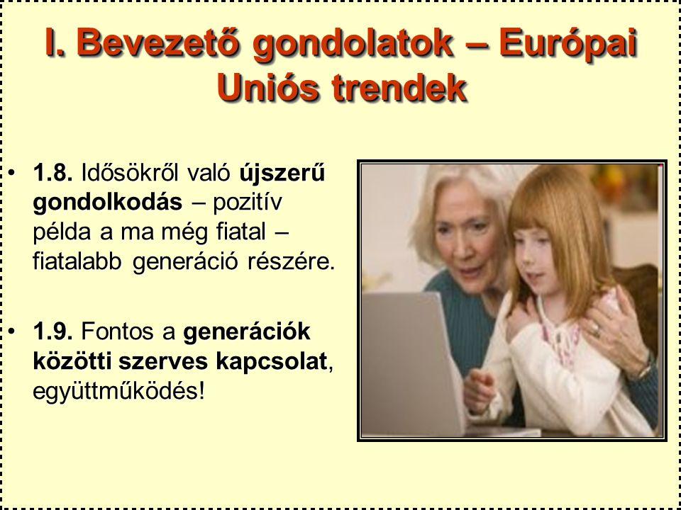 I. Bevezető gondolatok – Európai Uniós trendek 1.8. Idősökről való újszerű gondolkodás – pozitív példa a ma még fiatal – fiatalabb generáció részére.1