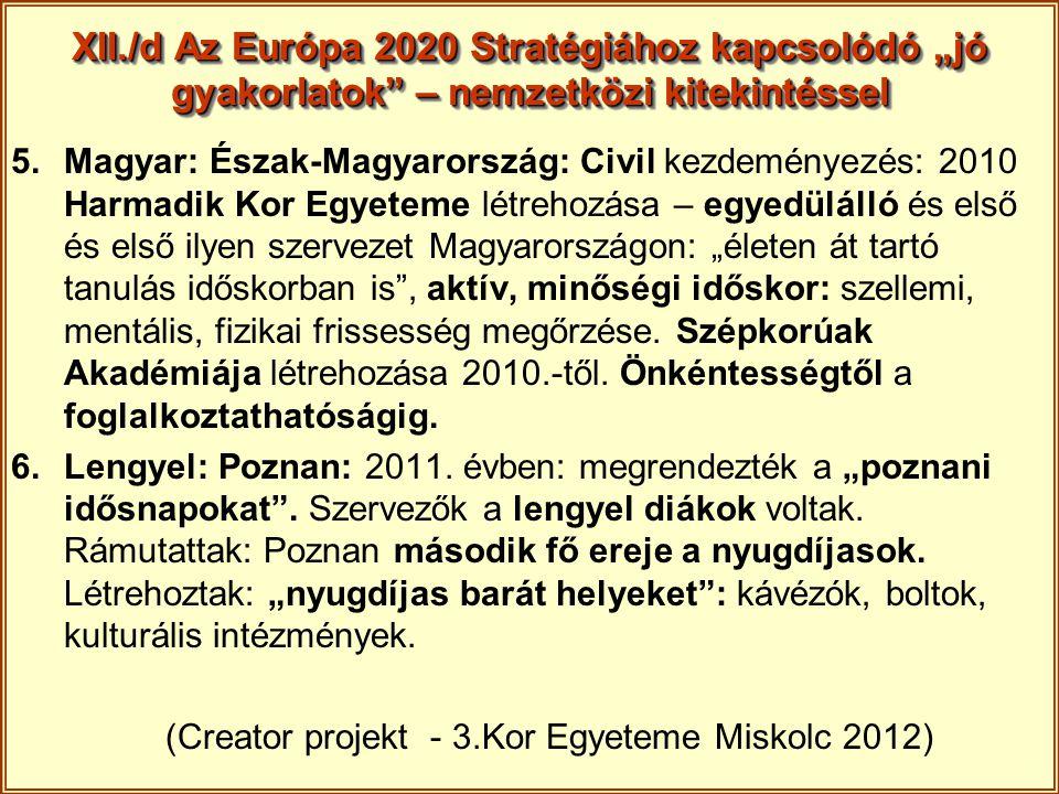 """XII./d Az Európa 2020 Stratégiához kapcsolódó """"jó gyakorlatok"""" – nemzetközi kitekintéssel 5.Magyar: Észak-Magyarország: Civil kezdeményezés: 2010 Harm"""