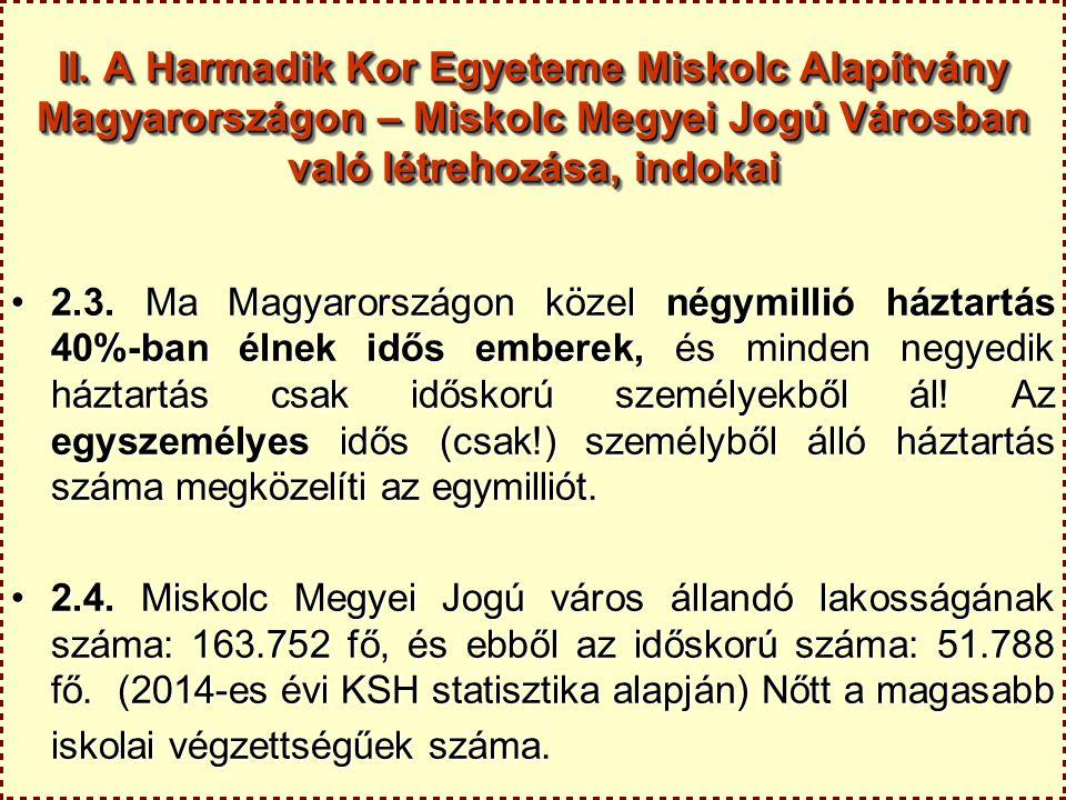 II. A Harmadik Kor Egyeteme Miskolc Alapítvány Magyarországon – Miskolc Megyei Jogú Városban való létrehozása, indokai 2.3. Ma Magyarországon közel né