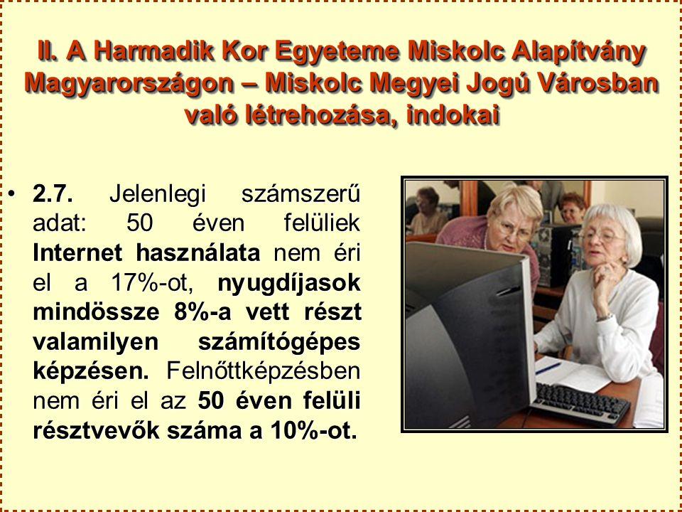 II. A Harmadik Kor Egyeteme Miskolc Alapítvány Magyarországon – Miskolc Megyei Jogú Városban való létrehozása, indokai 2.7. Jelenlegi számszerű adat:
