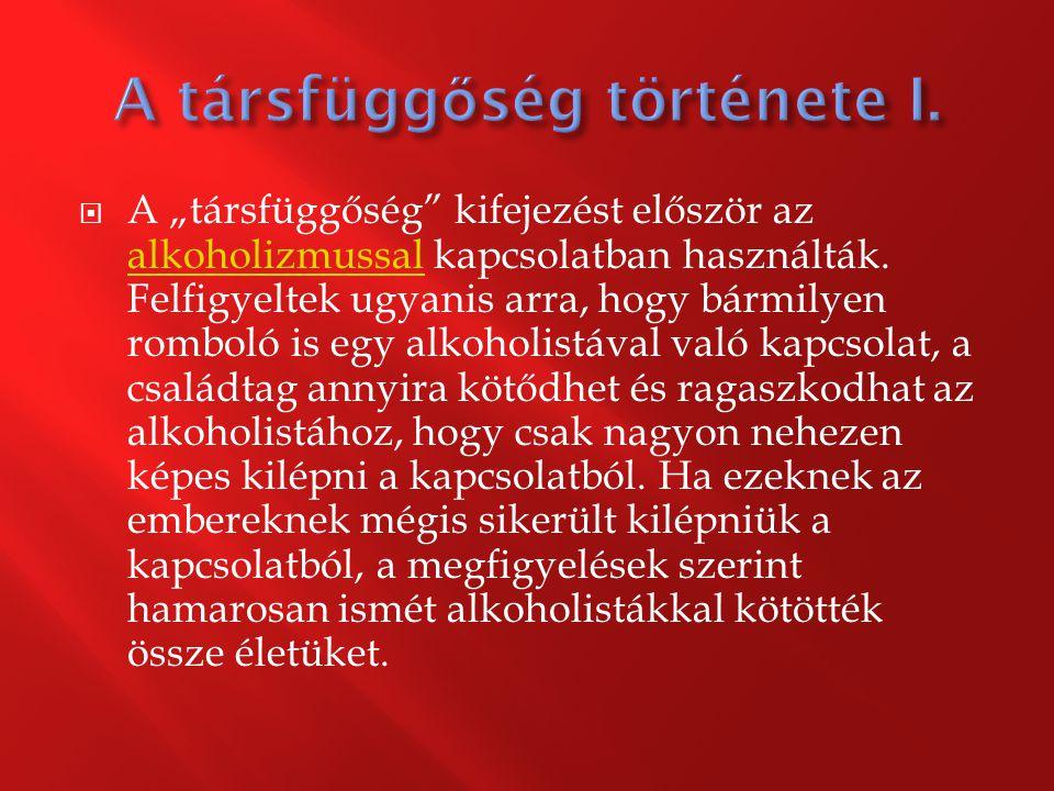 """ A """"társfüggőség"""" kifejezést először az alkoholizmussal kapcsolatban használták. Felfigyeltek ugyanis arra, hogy bármilyen romboló is egy alkoholistá"""