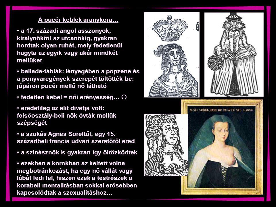 A pucér keblek aranykora… a 17. századi angol asszonyok, királynőktől az utcanőkig, gyakran hordtak olyan ruhát, mely fedetlenül hagyta az egyik vagy