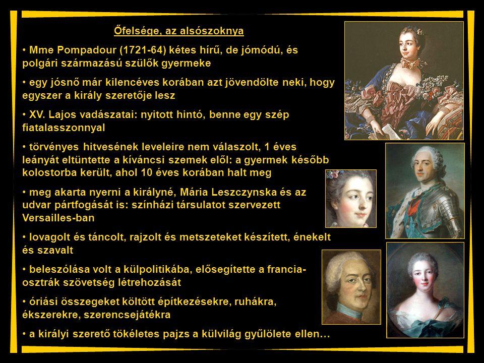 Őfelsége, az alsószoknya Mme Pompadour (1721-64) kétes hírű, de jómódú, és polgári származású szülők gyermeke egy jósnő már kilencéves korában azt jöv