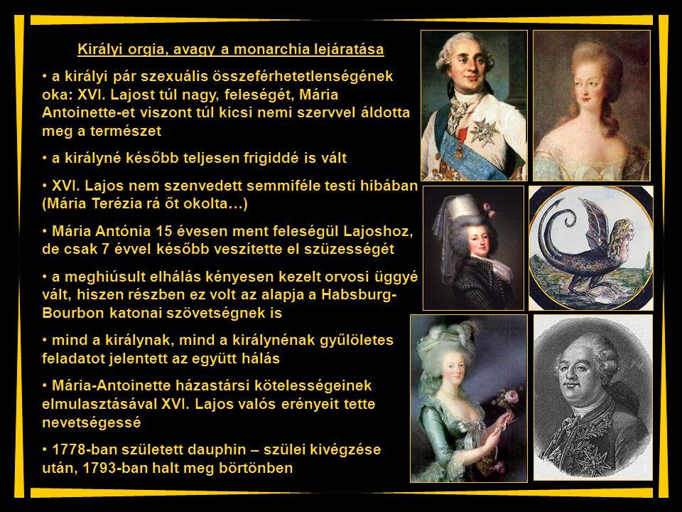 Királyi orgia, avagy a monarchia lejáratása a királyi pár szexuális összeférhetetlenségének oka: XVI. Lajost túl nagy, feleségét, Mária Antoinette-et
