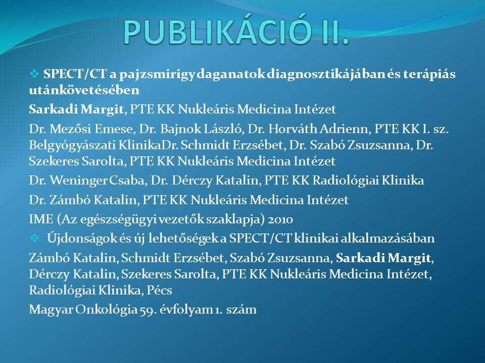  SPECT/CT a pajzsmirigy daganatok diagnosztikájában és terápiás utánkövetésében Sarkadi Margit, PTE KK Nukleáris Medicina Intézet Dr. Mezősi Emese, D
