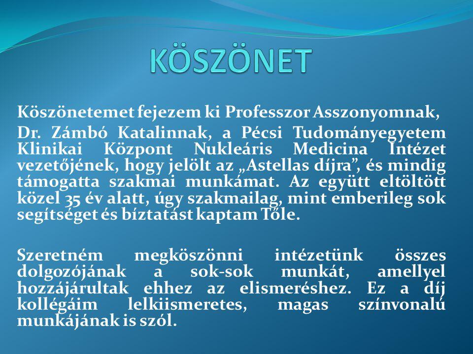 Köszönetemet fejezem ki Professzor Asszonyomnak, Dr. Zámbó Katalinnak, a Pécsi Tudományegyetem Klinikai Központ Nukleáris Medicina Intézet vezetőjének