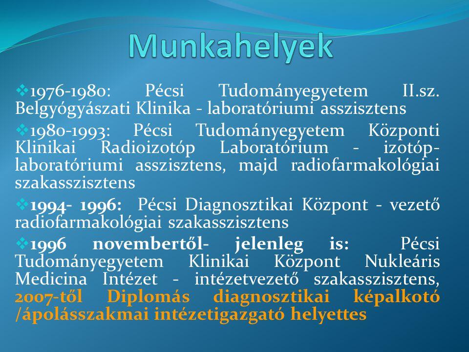  1976-1980: Pécsi Tudományegyetem II.sz. Belgyógyászati Klinika - laboratóriumi asszisztens  1980-1993: Pécsi Tudományegyetem Központi Klinikai Radi