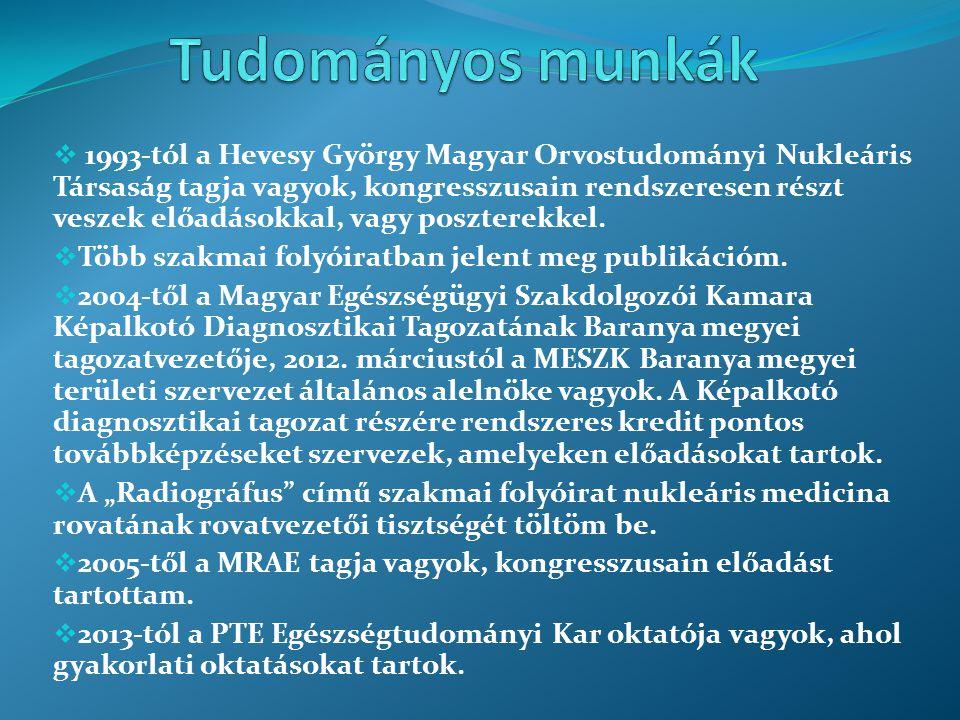  1993-tól a Hevesy György Magyar Orvostudományi Nukleáris Társaság tagja vagyok, kongresszusain rendszeresen részt veszek előadásokkal, vagy posztere
