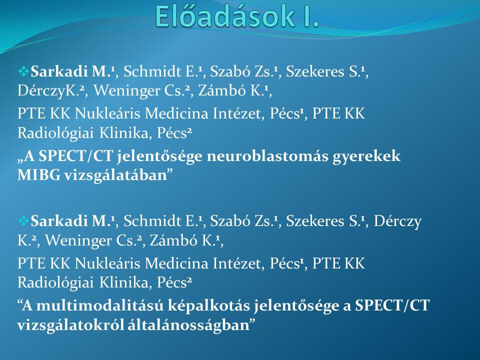  Sarkadi Margit 1,, Zámbó Katalin 1,, Mezősi Emese 2, Dérczy Katalin 3, Weninger Csaba 3 PTE KK Nukleáris Medicina Intézet 1, I.