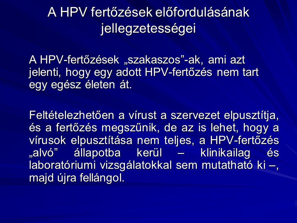 """A HPV fertőzések előfordulásának jellegzetességei A HPV-fertőzések """"szakaszos""""-ak, ami azt jelenti, hogy egy adott HPV-fertőzés nem tart egy egész éle"""