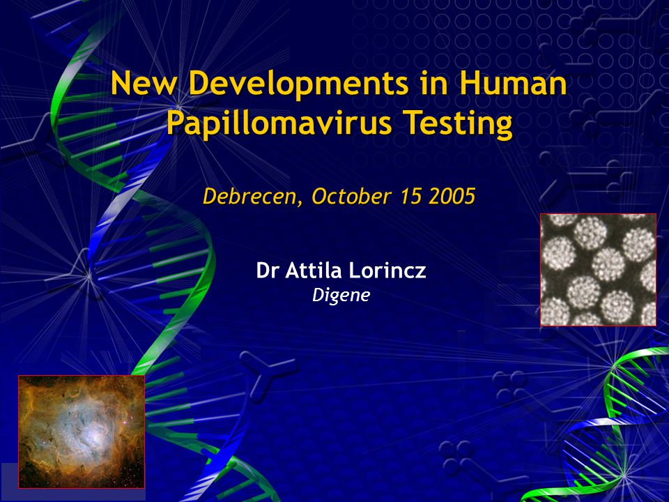 New Developments in Human Papillomavirus Testing Debrecen, October 15 2005 Dr Attila Lorincz Digene