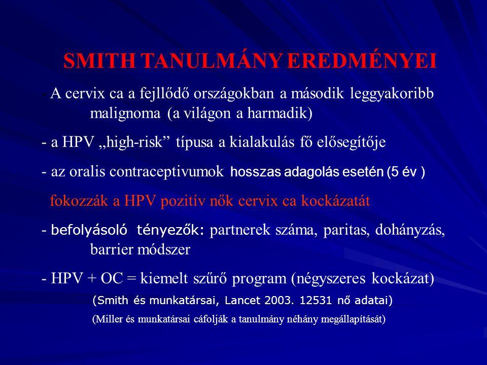 """SMITH TANULMÁNY EREDMÉNYEI - A cervix ca a fejllődő országokban a második leggyakoribb malignoma (a világon a harmadik) - a HPV """"high-risk"""" típusa a k"""
