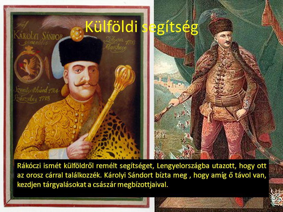 Külföldi segítség Rákóczi ismét külföldről remélt segítséget, Lengyelországba utazott, hogy ott az orosz cárral találkozzék. Károlyi Sándort bízta meg