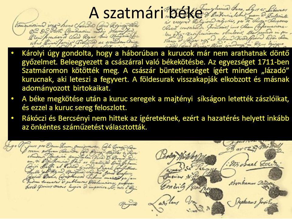 A szatmári béke Károlyi úgy gondolta, hogy a háborúban a kurucok már nem arathatnak döntő győzelmet. Beleegyezett a császárral való békekötésbe. Az eg
