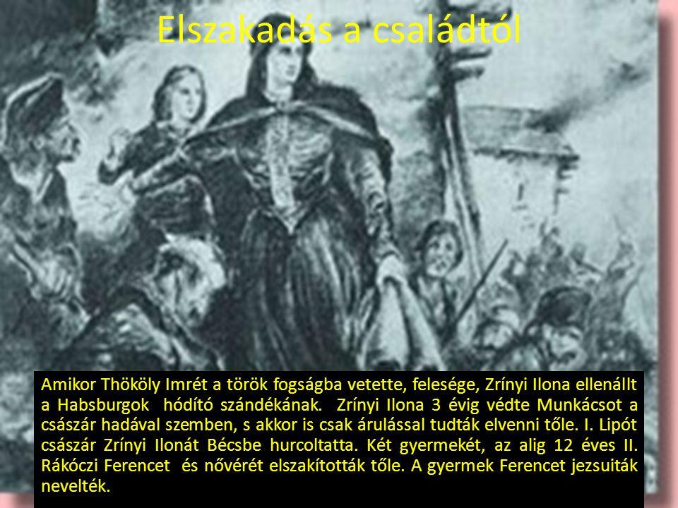 Elszakadás a családtól Amikor Thököly Imrét a török fogságba vetette, felesége, Zrínyi Ilona ellenállt a Habsburgok hódító szándékának. Zrínyi Ilona 3