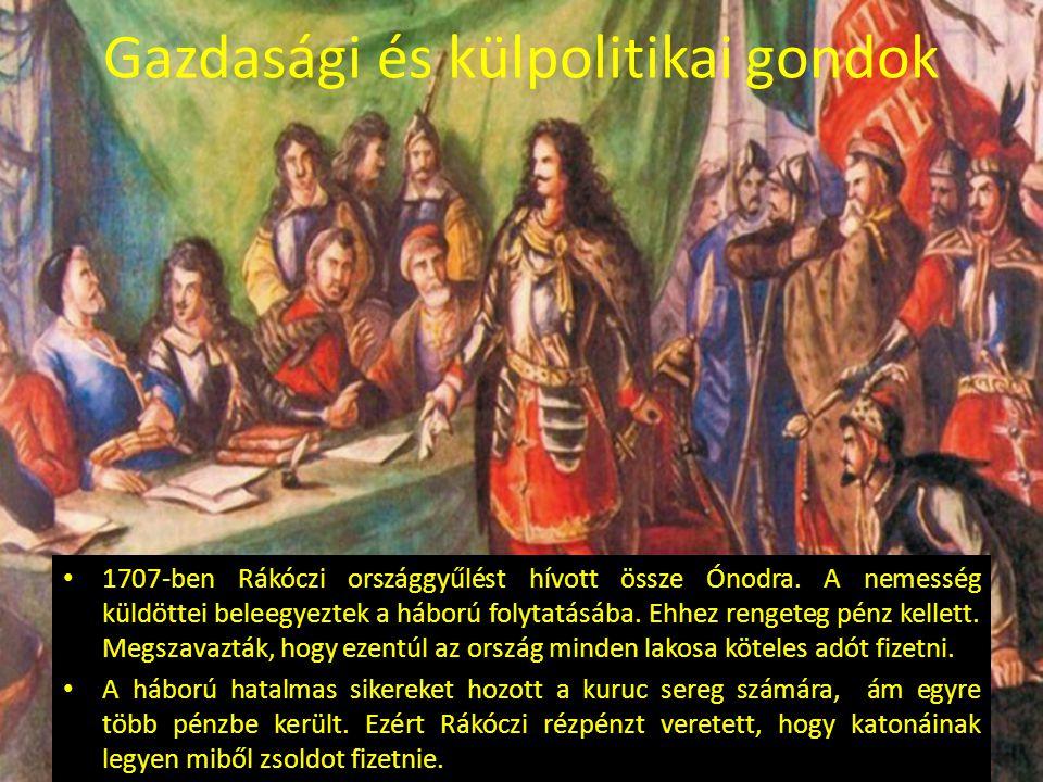 Gazdasági és külpolitikai gondok 1707-ben Rákóczi országgyűlést hívott össze Ónodra. A nemesség küldöttei beleegyeztek a háború folytatásába. Ehhez re