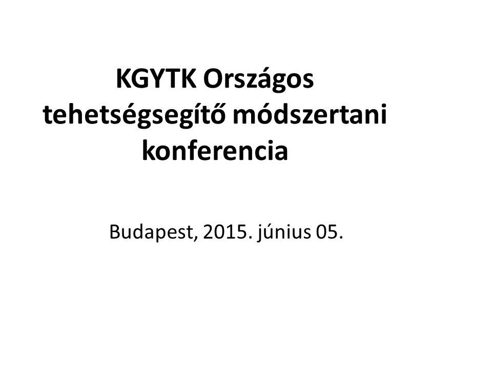 KGYTK Országos tehetségsegítő módszertani konferencia Budapest, 2015. június 05.