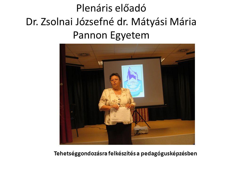 Plenáris előadó Dr. Zsolnai Józsefné dr. Mátyási Mária Pannon Egyetem Tehetséggondozásra felkészítés a pedagógusképzésben