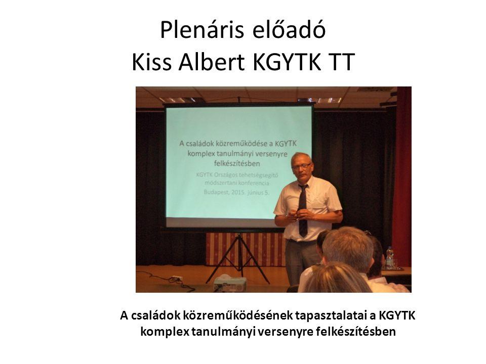 Plenáris előadó Kiss Albert KGYTK TT A családok közreműködésének tapasztalatai a KGYTK komplex tanulmányi versenyre felkészítésben