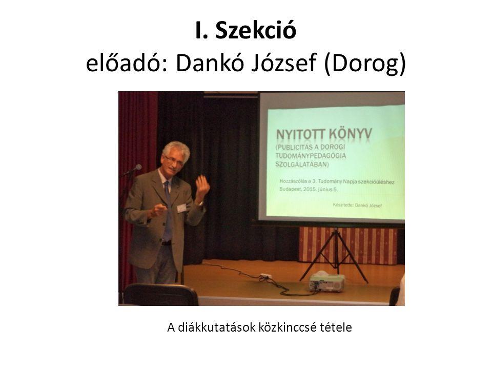 I. Szekció előadó: Dankó József (Dorog) A diákkutatások közkinccsé tétele