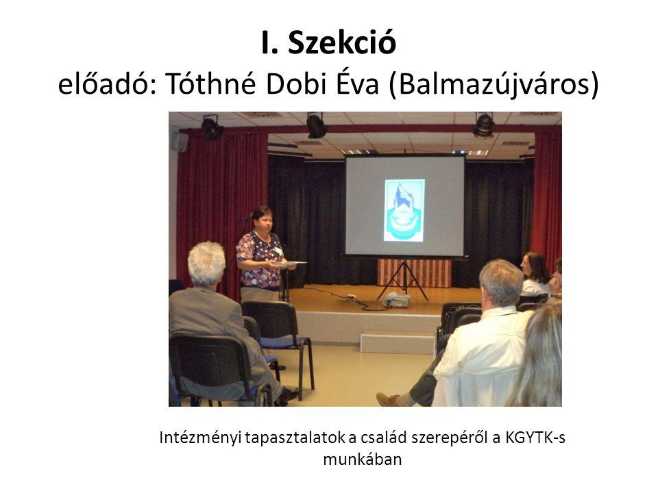 I. Szekció előadó: Tóthné Dobi Éva (Balmazújváros) Intézményi tapasztalatok a család szerepéről a KGYTK-s munkában