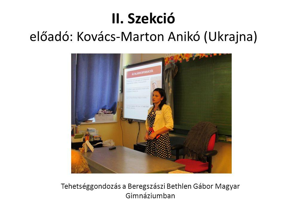 II. Szekció előadó: Kovács-Marton Anikó (Ukrajna) Tehetséggondozás a Beregszászi Bethlen Gábor Magyar Gimnáziumban