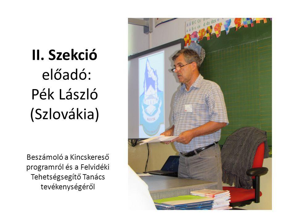 II. Szekció előadó: Pék László (Szlovákia) Beszámoló a Kincskereső programról és a Felvidéki Tehetségsegítő Tanács tevékenységéről