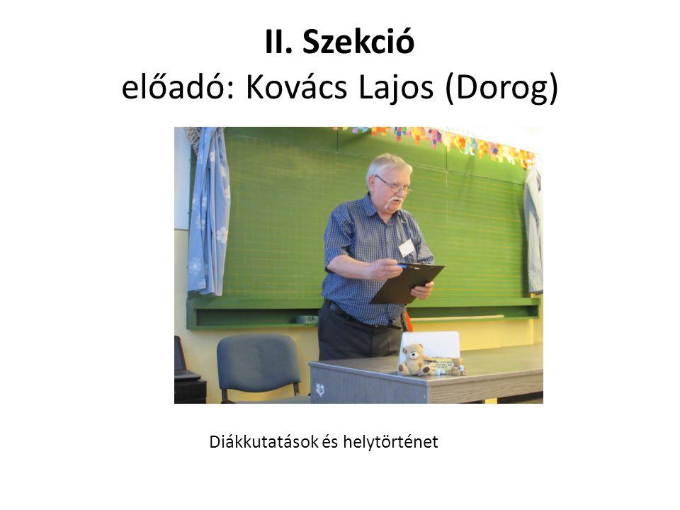 II. Szekció előadó: Kovács Lajos (Dorog) Diákkutatások és helytörténet