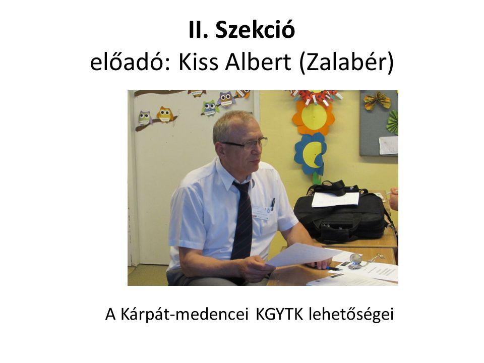II. Szekció előadó: Kiss Albert (Zalabér) A Kárpát-medencei KGYTK lehetőségei