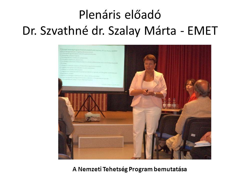 Plenáris előadó Dr. Szvathné dr. Szalay Márta - EMET A Nemzeti Tehetség Program bemutatása