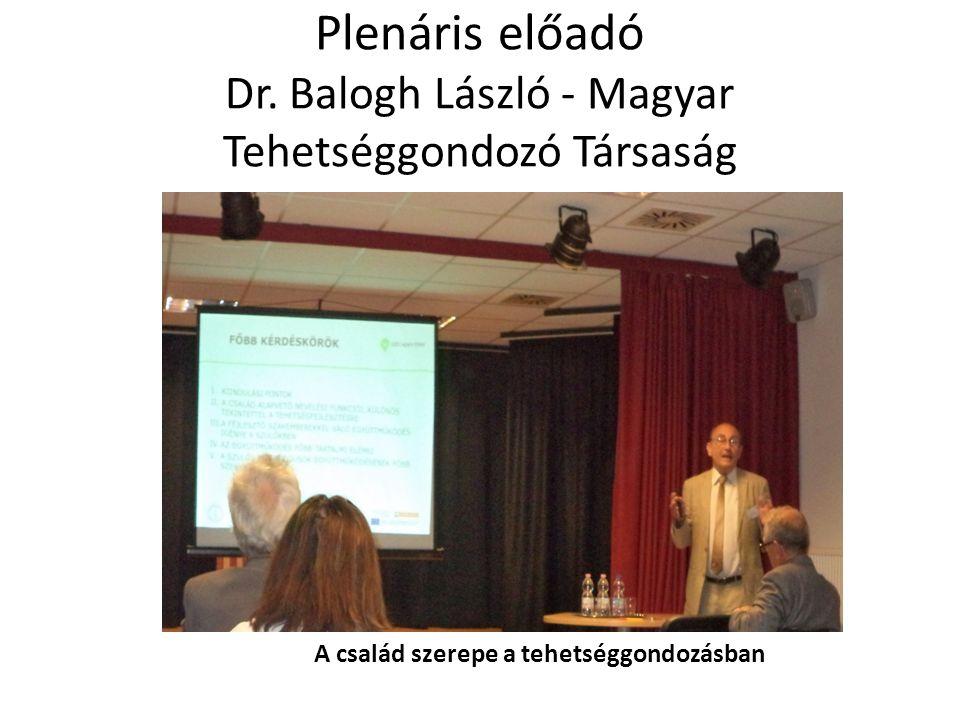 Plenáris előadó Dr. Balogh László - Magyar Tehetséggondozó Társaság A család szerepe a tehetséggondozásban