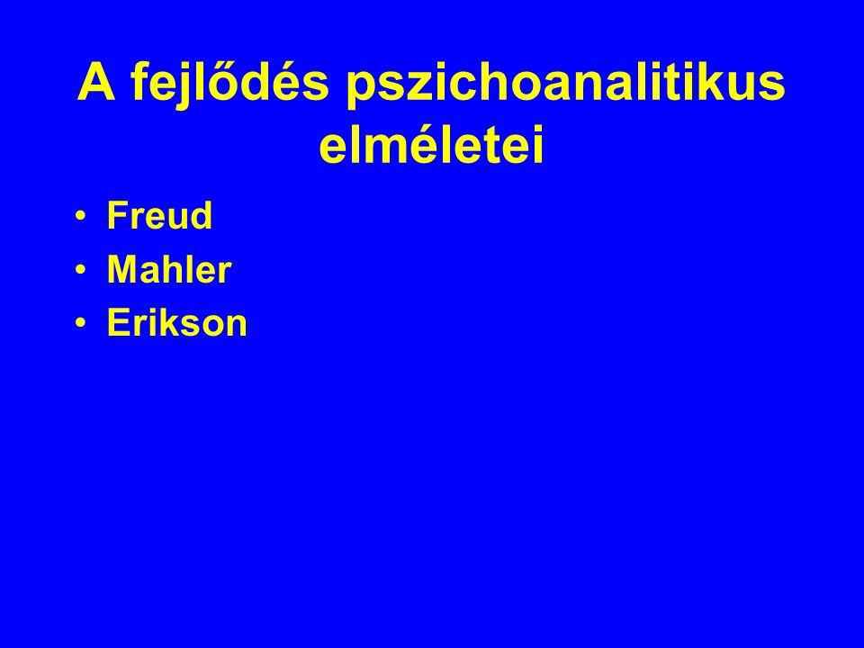 A fejlődés pszichoanalitikus elméletei Freud Mahler Erikson