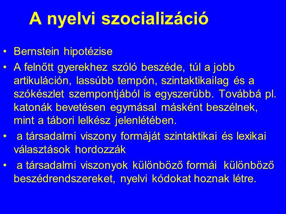 A nyelvi szocializáció Bernstein hipotézise A felnőtt gyerekhez szóló beszéde, túl a jobb artikuláción, lassúbb tempón, szintaktikailag és a szókészle