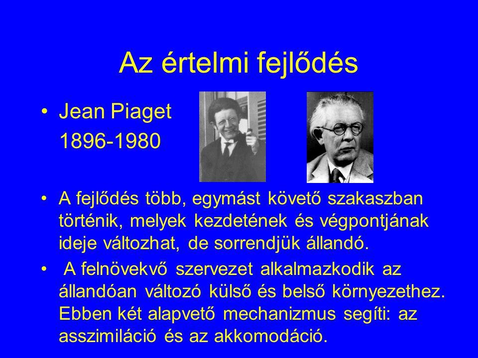 Az értelmi fejlődés Jean Piaget 1896-1980 A fejlődés több, egymást követő szakaszban történik, melyek kezdetének és végpontjának ideje változhat, de s