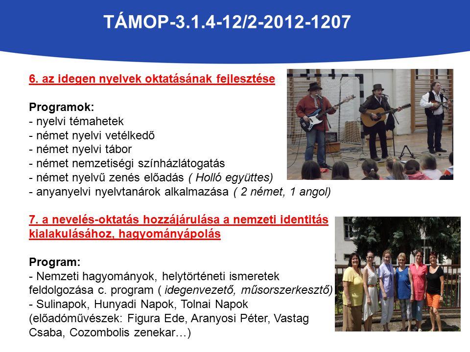 TÁMOP-3.1.4-12/2-2012-1207 6. az idegen nyelvek oktatásának fejlesztése Programok: - nyelvi témahetek - német nyelvi vetélkedő - német nyelvi tábor -