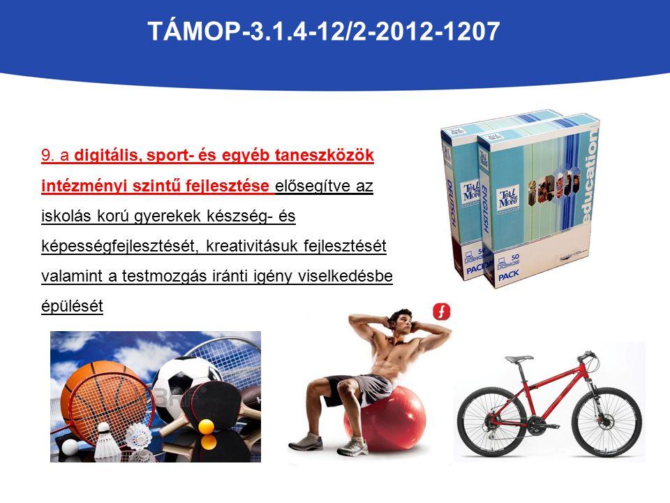 TÁMOP-3.1.4-12/2-2012-1207 9. a digitális, sport- és egyéb taneszközök intézményi szintű fejlesztése elősegítve az iskolás korú gyerekek készség- és k